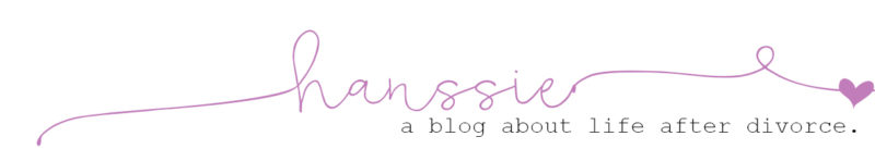 Hanssie - A Blog About Life After Divorce